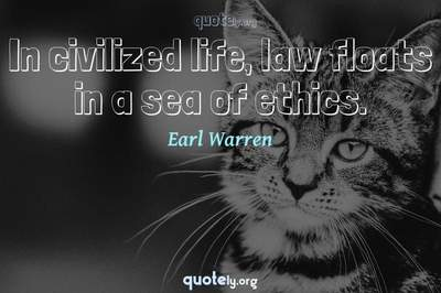 Photo Quote of In civilized life, law floats in a sea of ethics.
