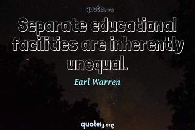 Photo Quote of Separate educational facilities are inherently unequal.