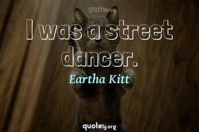 Photo Quote of I was a street dancer.