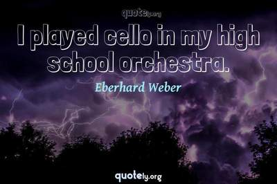 Photo Quote of I played cello in my high school orchestra.