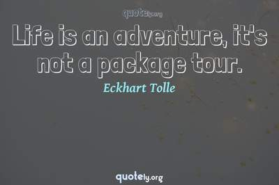 Photo Quote of Life is an adventure, it's not a package tour.