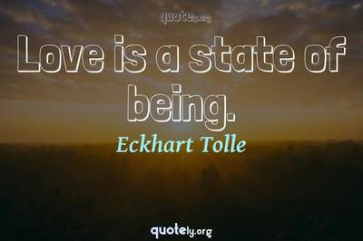 Photo Quote of Love is a state of being.